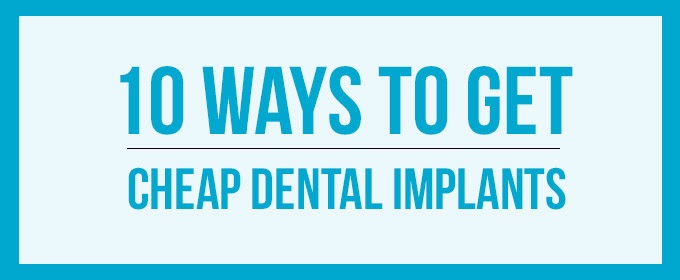 how to get cheap dental implants ?